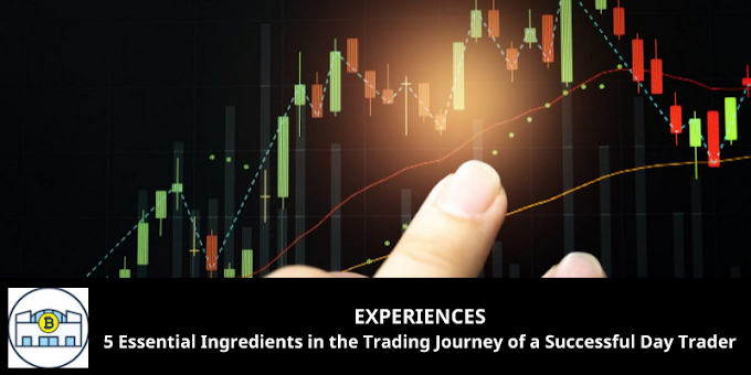 EXPERIENCES: 5 Essential Ingredients in the Trading Journey of a Successful Day Trader