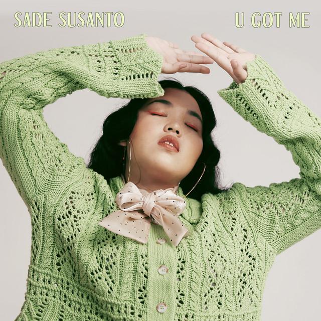 """Sade Susanto — """"U Got Me"""""""