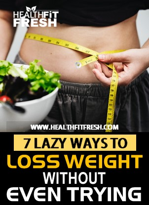 7 Lazy Ways To Lose More Weight With Out Even Trying Health Fit Fresh