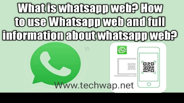 What is whatsapp web? How to use Whatsapp web and full information about whatsapp web?