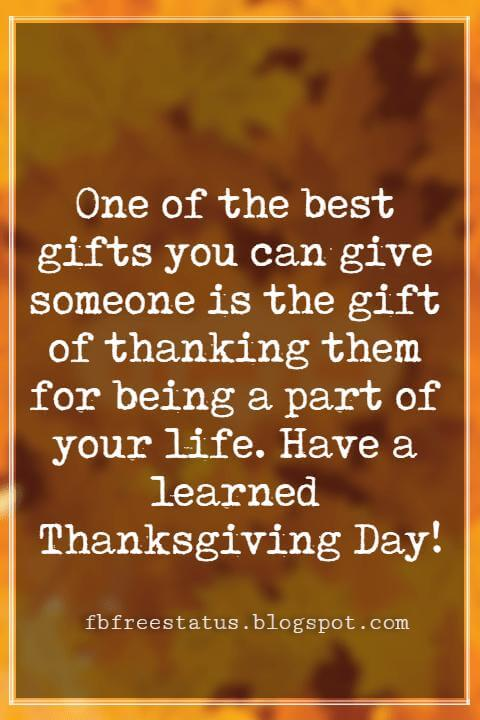 Thanksgiving Text Messages, One of the best gifts you can give someone is the gift of thanking them for being a part of your life. Have a learned Thanksgiving Day!