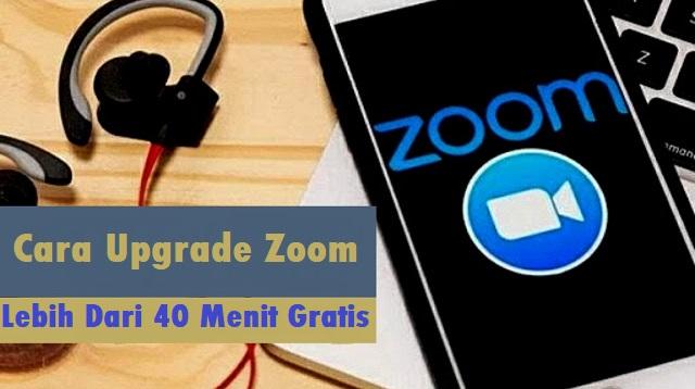 Cara Upgrade Zoom Lebih Dari 40 Menit Gratis