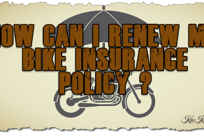 How Can I Renew My Bike Insurance Policy ? Best Explanation