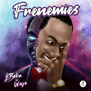 2baba, Frenemies mp3, Frenemies mp3 download, waje
