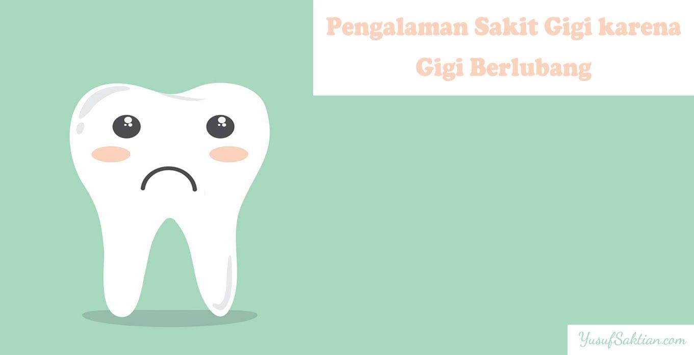 Pengalaman sakit gigi berlubang - yusufsaktian.com