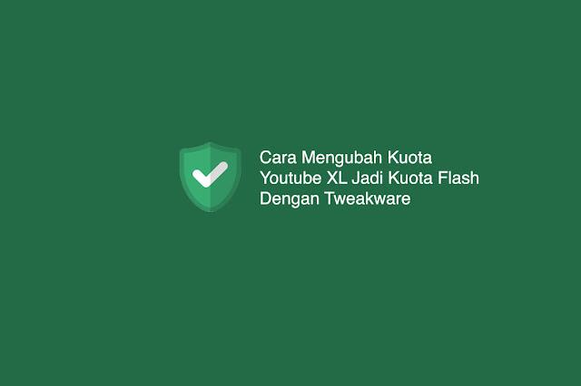 Cara Mengubah Kuota Youtube XL Jadi Kuota Flash Dengan Tweakware