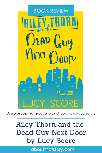 Book Review: Riley Thorn and the Dead Guy Next Door by Lucy Score | About That Story