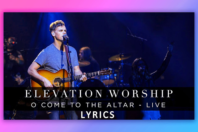 O Come To The Altar song Lyrics and karaoke by Elevation Worship