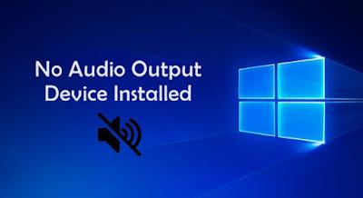 Cara Mengatasi Error No Audio Output Device Installed di Windows 10