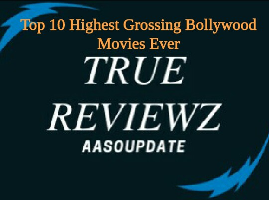 Top 10 Highest Grossing Bollywood Movies of All Time | Worldwide