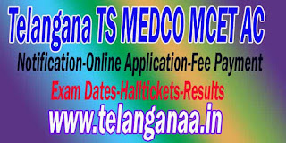 Telangana TS MEDCO MCET AC 2016 Notification-Online Application-Fee Payment-Exam Dates-Halltickets-Results