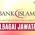 Jawatan Kosong Bank Islam - Pelbagai Jawatan Kosong Ditawarkan