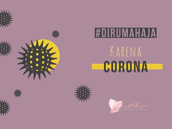 #DiRumahAja - Melihat Sisi Positif Adanya Virus Corona