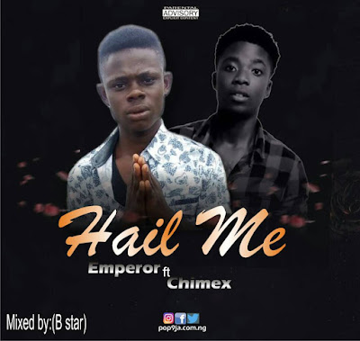 Music Hail Me By Emperor FT Chimex .mp3