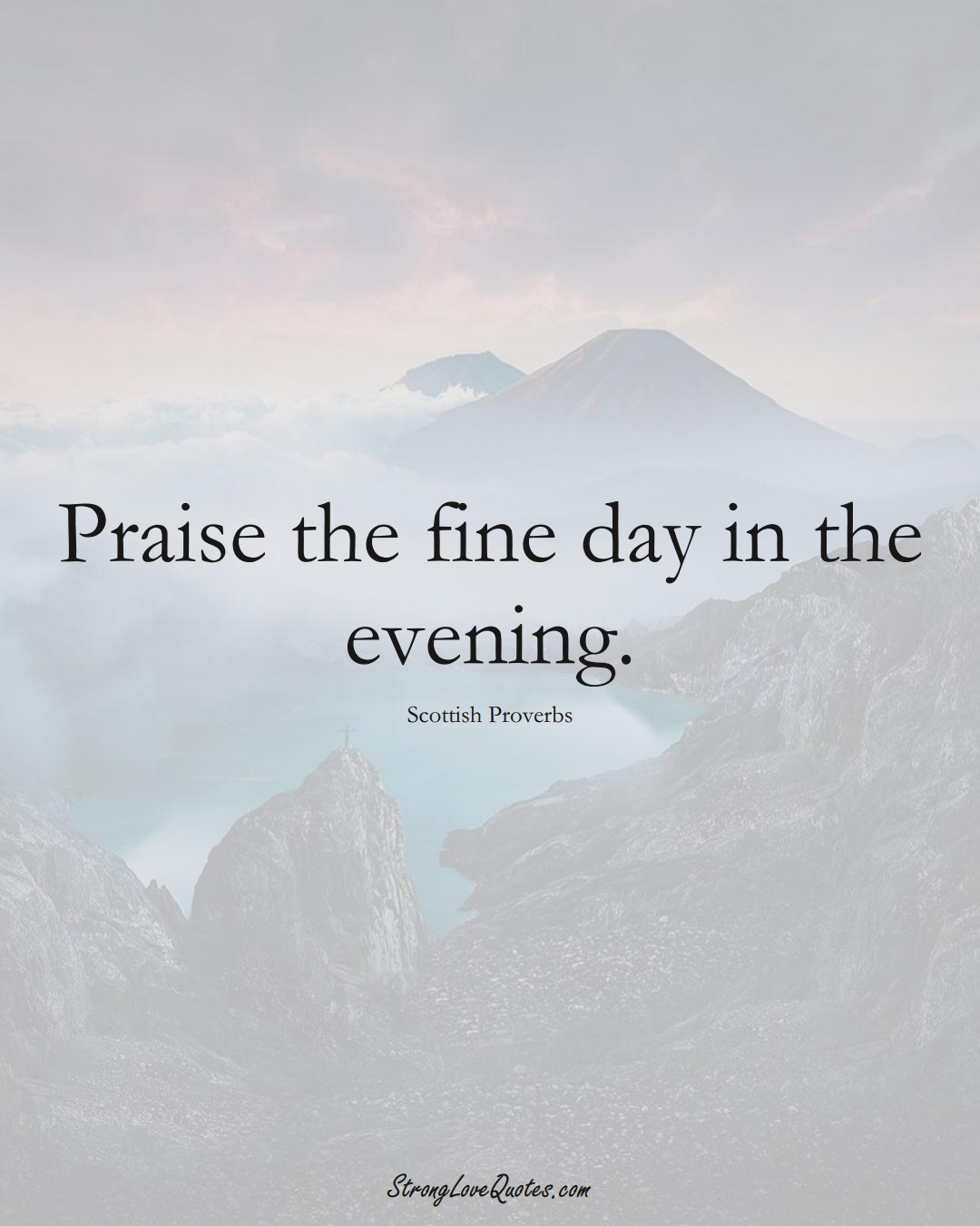 Praise the fine day in the evening. (Scottish Sayings);  #EuropeanSayings