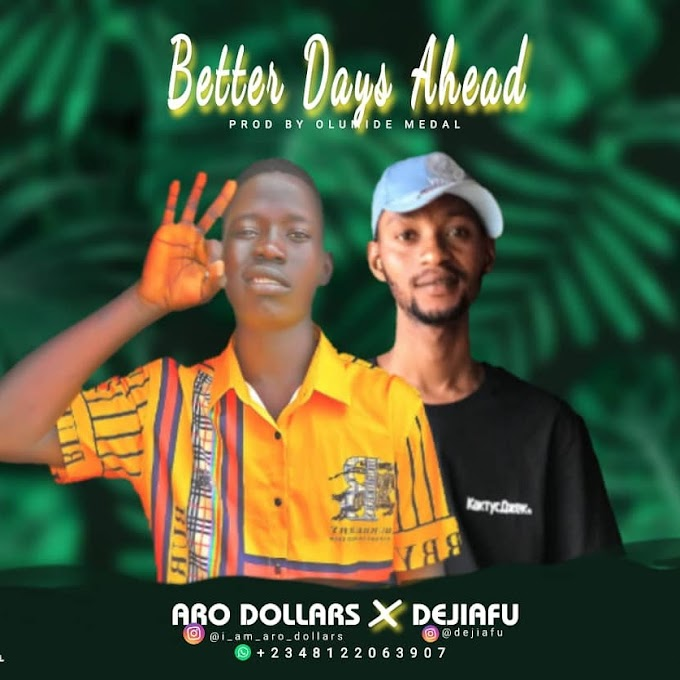 Aro Dollars ft Dejiafu Better days Ahead
