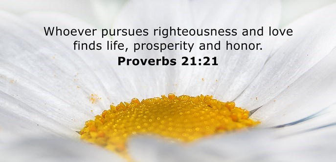 He who pursues righteousness and love finds life, prosperity, and honor.