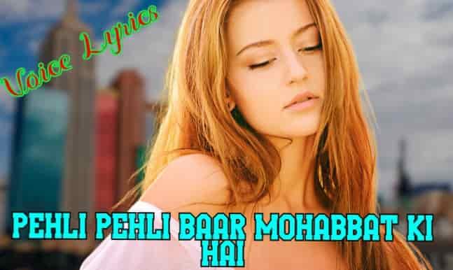 Pehli Pehli Baar Mohabbat Ki Hai Lyrics
