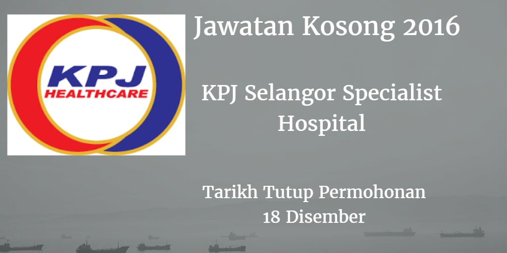 Jawatan Kosong KPJ Selangor Specialist Hospital 18 Disember 2016