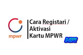 Tutorial Cara Registrasi / Aktivasi Perdana Baru Kartu Digital MPWR
