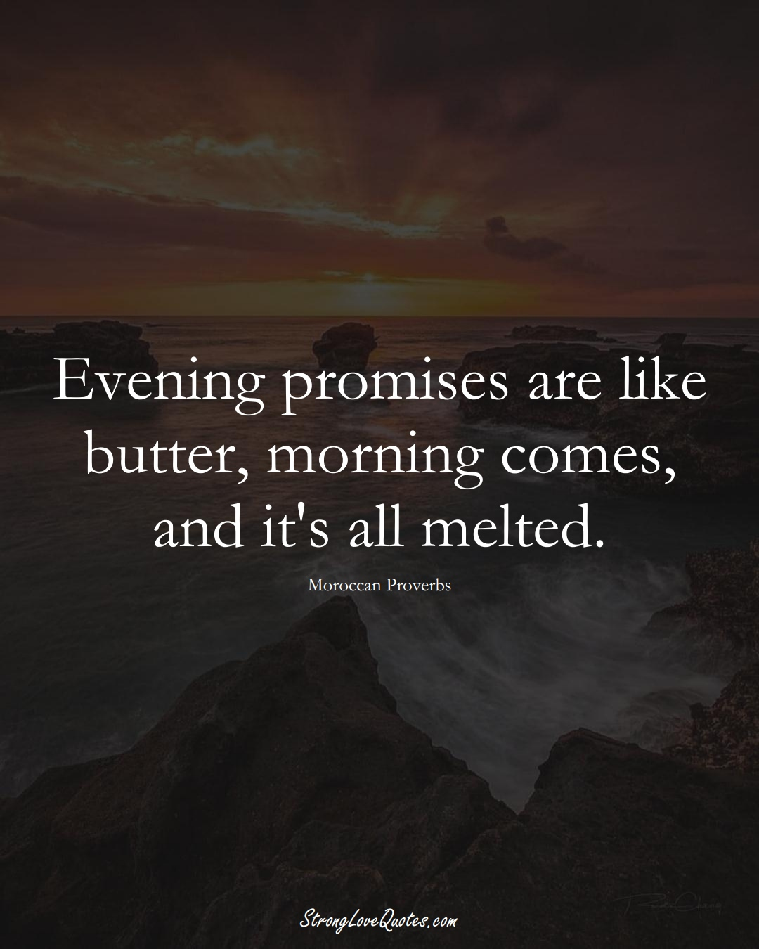 Evening promises are like butter, morning comes, and it's all melted. (Moroccan Sayings);  #AfricanSayings