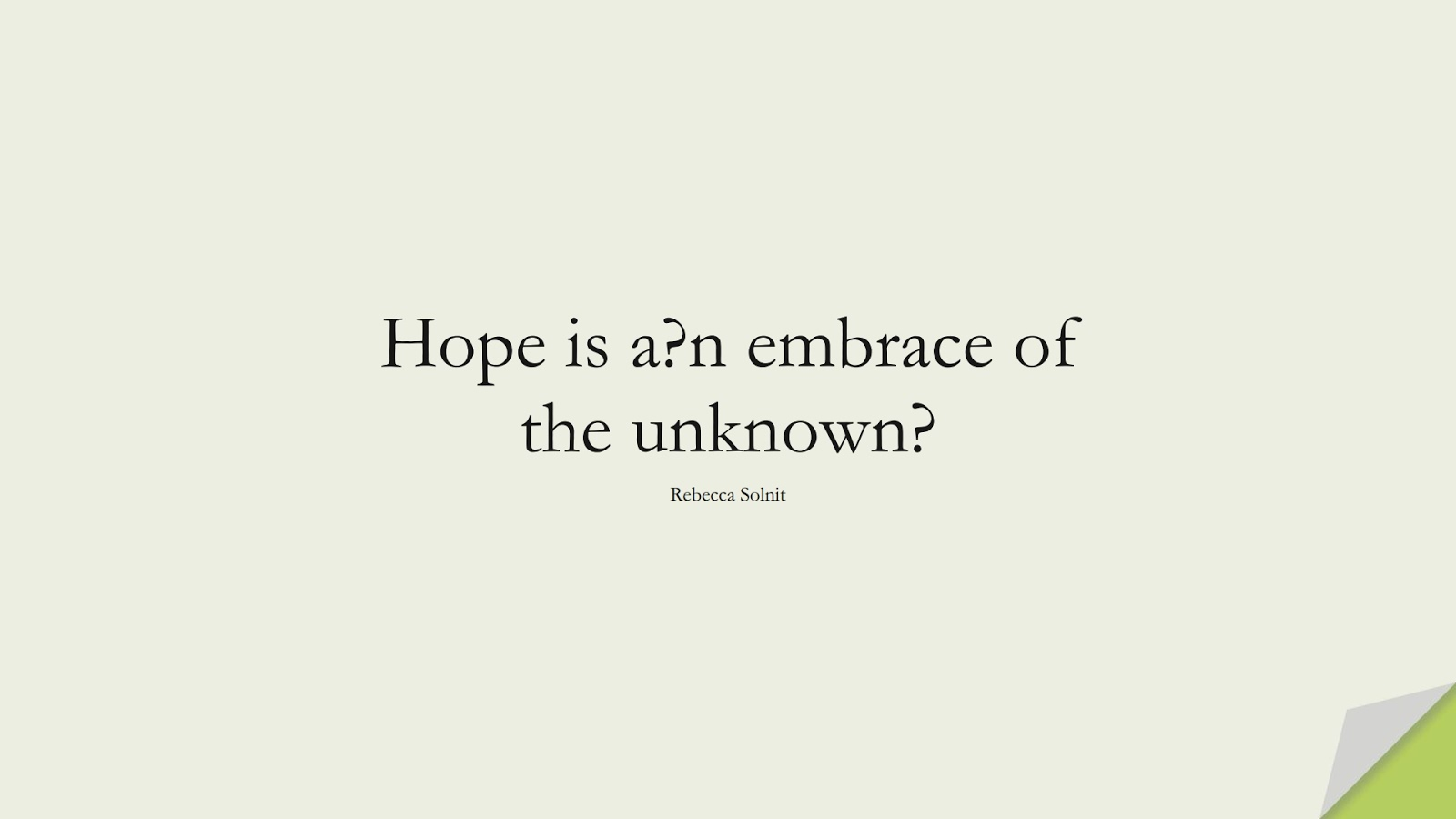 Hope is a?n embrace of the unknown? (Rebecca Solnit);  #HopeQuotes