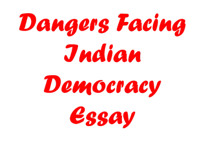 Dangers Facing Indian Democracy Essay