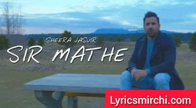 Sir Mathe सिर माथे Song Lyrics | Sheera Jasvir | New Punjabi Song 2020