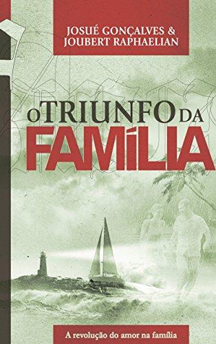 O Triunfo da Família A Revolução do Amor na Família - Josué Gonçalves, Joubert Raphaelian