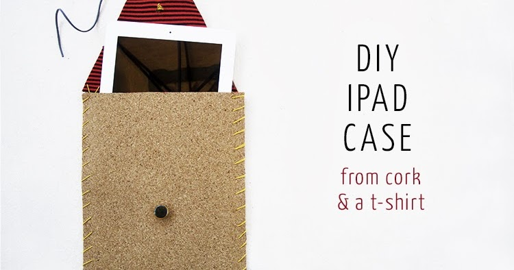 DIY: iPad Case From Cork + T-Shirt