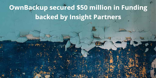 Cloud-to-cloud business continuity platform, OwnBackup secured $50 million in Funding backed by Insight Partners