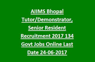 AIIMS Bhopal Tutor/Demonstrator, Senior Resident Recruitment Notification 2017 134 Govt Jobs Online Last Date 24-06-2017
