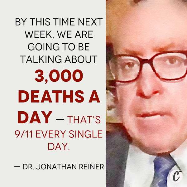 By this time next week, we are going to be talking about 3,000 deaths a day — that's 9/11 every single day. — Dr. Jonathan Reiner, a renowned cardiologist and professor at George Washington University