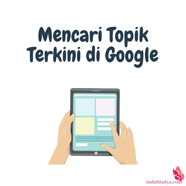 Mencari Topik Terkini di Google