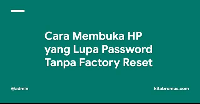 Cara Membuka HP yang Lupa Password Tanpa Factory Reset