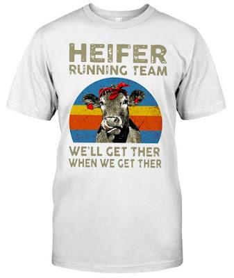 Heifer Running Team We'll Get There When We T Shirts Hoodie Sweatshirt