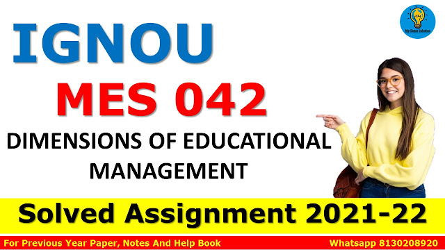 MES 042 DIMENSIONS OF EDUCATIONAL MANAGEMENT Solved Assignment 2021-22