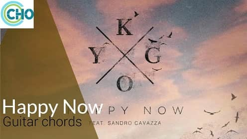 HAPPY NOW guitar chords ACCURATE | Kygo and Sandro Cavazza