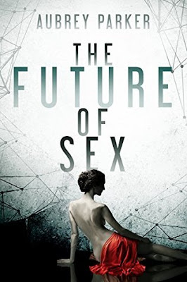 Excerpt: The Future of Sex by Aubrey Parker