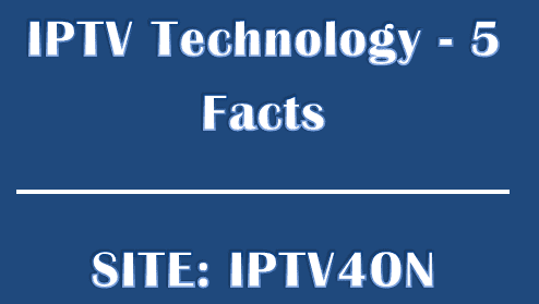 IPTV Technology - 5 Facts