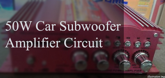 50W Car Subwoofer Amplifier Circuit