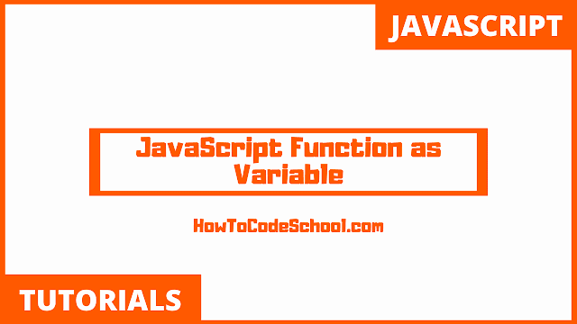 How To Use JavaScript Function as Variable