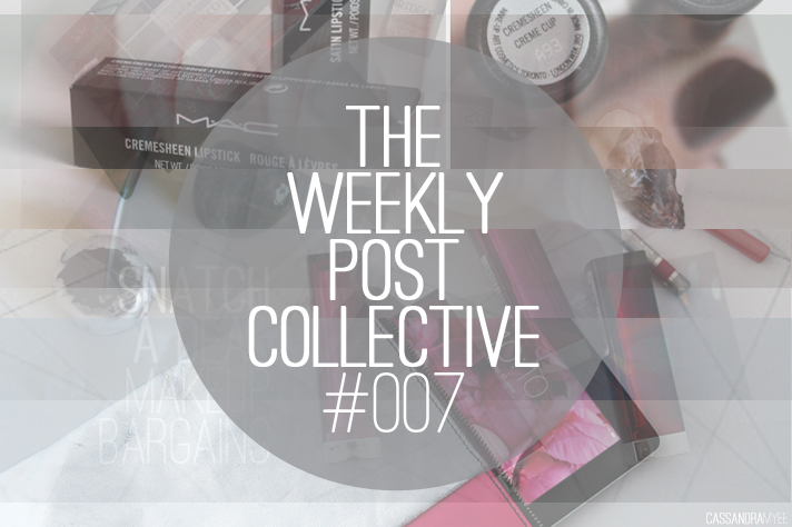 THE WEEKLY POST COLLECTIVE // #007 - cassandramyee