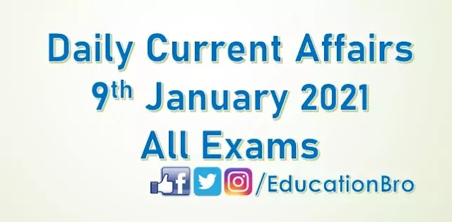 Daily Current Affairs 9th January 2021 For All Government Examinations
