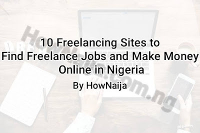 10 Freelancing Sites to Find Freelance Jobs and Make Money Online in Nigeria