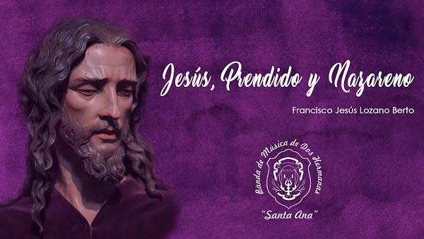 """Estreno de la Marcha """"Jesús, Prendido y Nazareno"""" de Jesús Lozano Berto"""