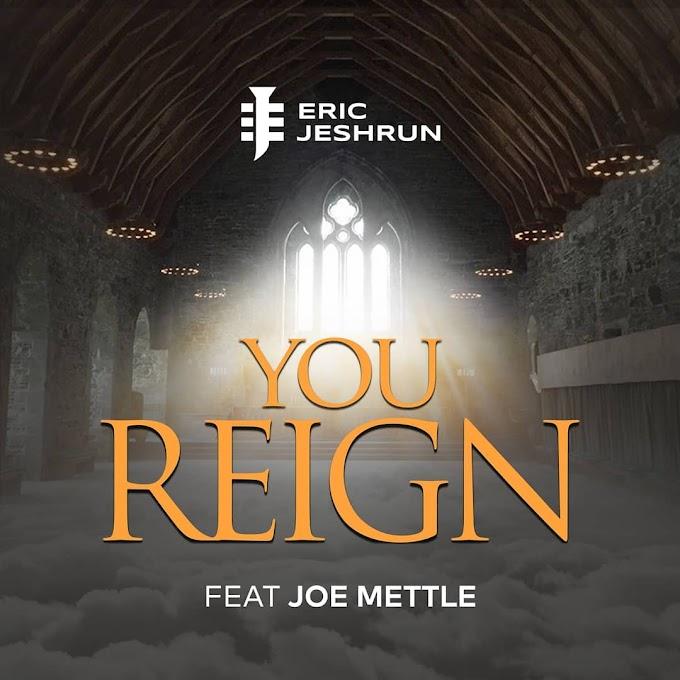 New Music: Eric Jeshrun - YOU REIGN ft. Joe Mettle