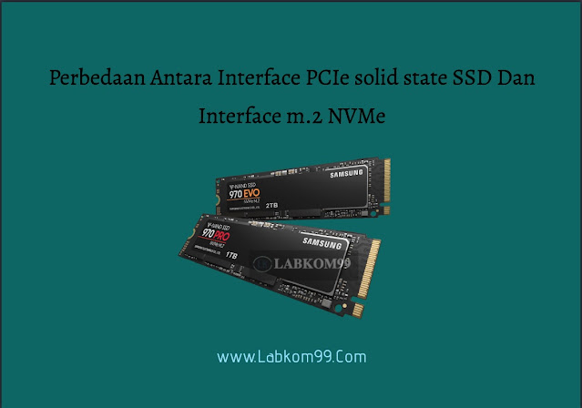 Perbedaan Antara Interface PCIe solid state SSD Dan Interface m.2 NVMe