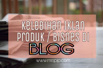 Kelebihan mengiklankan produk atau bisnes di anda BLOG