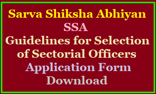 Sarva Shiksha Abhiyan (SSA) 2019: Guidelines for selection of sectorial officers in the District Project Officers /2019/08/sarva-shiksha-abhiyan-ssa-2019-guidelines-for-selection-of-sectorial-officers-download-application-forms.html
